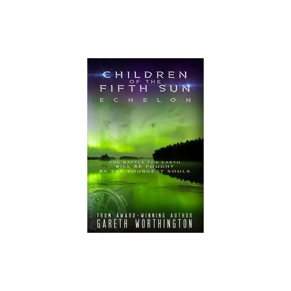 Children of the Fifth Sun : Echelon - by Gareth Worthington (Paperback)
