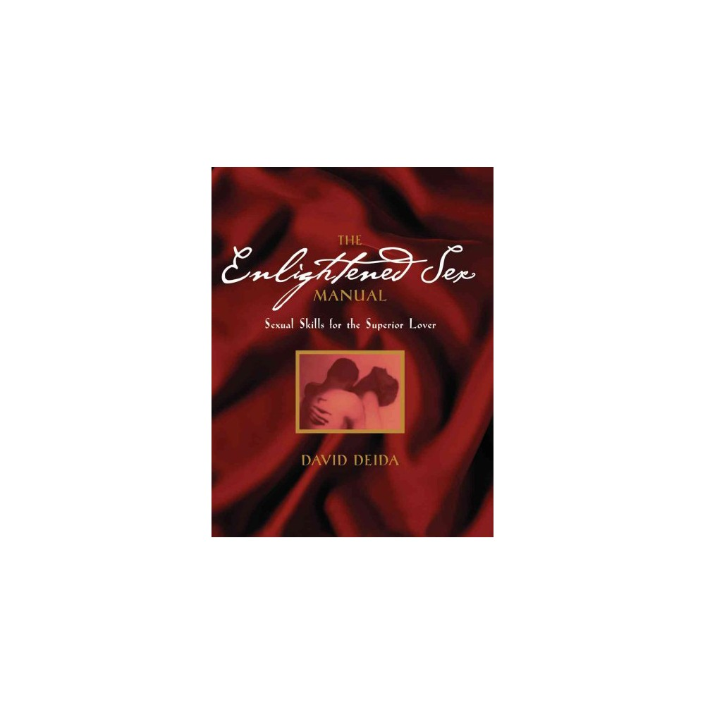 Enlightened Sex Manual : Sexual Skills for the Superior Lover - by David Deida (Paperback)