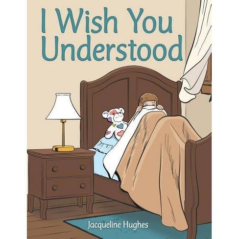 I Wish You Understood - by  Jacqueline Hughes (Paperback) - image 1 of 1