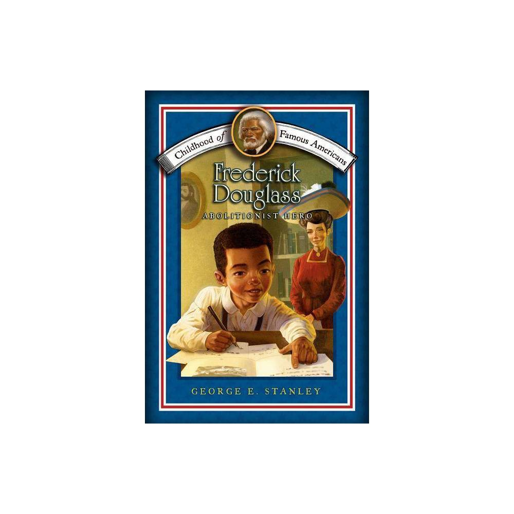 Frederick Douglass Childhood Of Famous Americans Paperback By George E Stanley Paperback