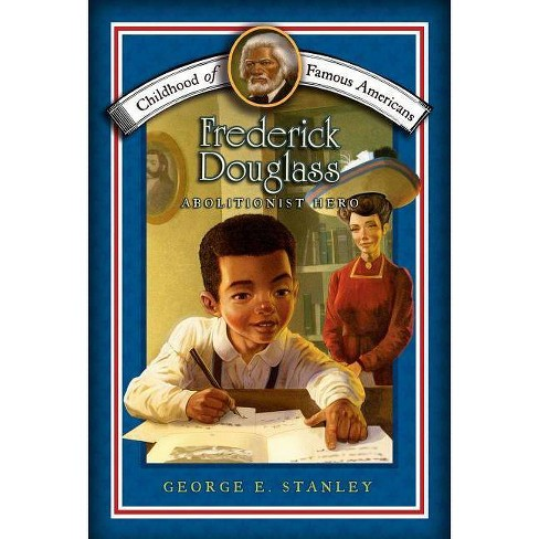 Frederick Douglass - (Childhood of Famous Americans (Paperback)) by  George E Stanley (Paperback) - image 1 of 1