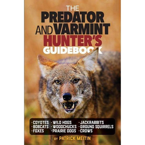 The Predator and Varmint Hunter's Guidebook - by  Patrick Meitin (Paperback) - image 1 of 1