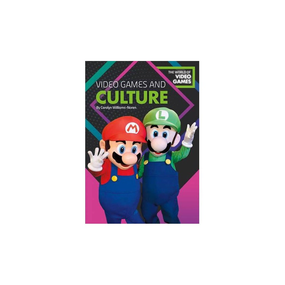 Video Games and Culture - (World of Video Games) by Carolyn Williams-Noren (Hardcover) Video Games and Culture - (World of Video Games) by Carolyn Williams-Noren (Hardcover)