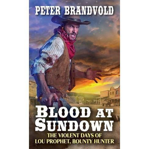 Blood at Sundown - (Lou Prophet, Bounty Hunter) by  Peter Brandvold (Paperback) - image 1 of 1