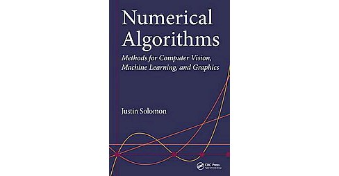 Numerical Algorithms : Methods for Computer Vision, Machine Learning, and Graphics (Hardcover) (Justin - image 1 of 1