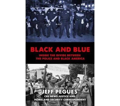 Black and Blue : Inside the Divide Between the Police and Black America (Hardcover) (Jeff Pegues) - image 1 of 2