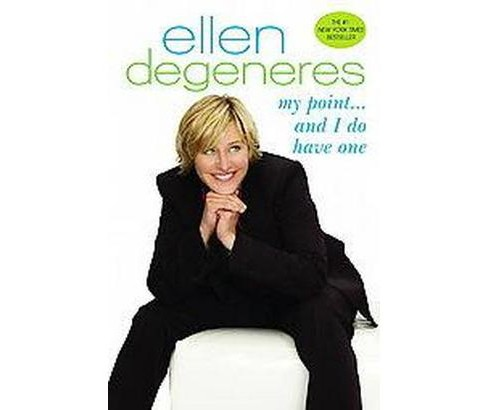 My Point - And I Do Have One (Reprint) (Paperback) by Ellen DeGeneres - image 1 of 1