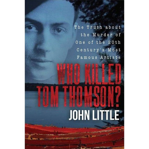 Who Killed Tom Thomson? - by  John Little (Hardcover) - image 1 of 1