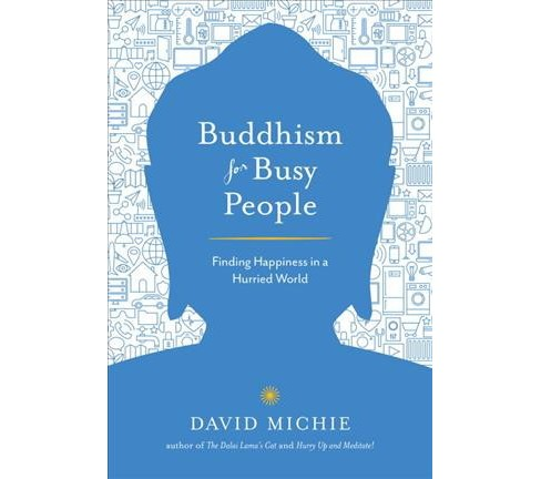 Buddhism for Busy People : Finding Happiness in a Hurried World (Paperback) (David Michie) - image 1 of 1