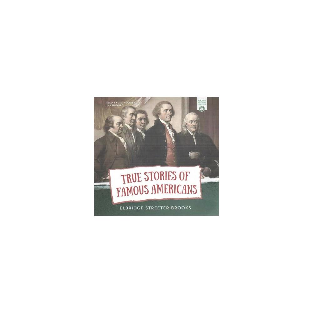 True Stories of Famous Americans : Library Edition (Unabridged) (CD/Spoken Word) (Elbridge Streeter