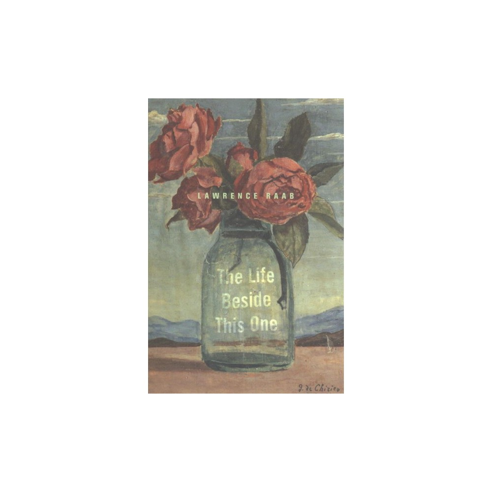 Life Beside This One - by Lawrence Raab (Paperback)