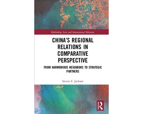 China's Regional Relations in Comparative Perspective : From Harmonious Neighbors to Strategic - image 1 of 1