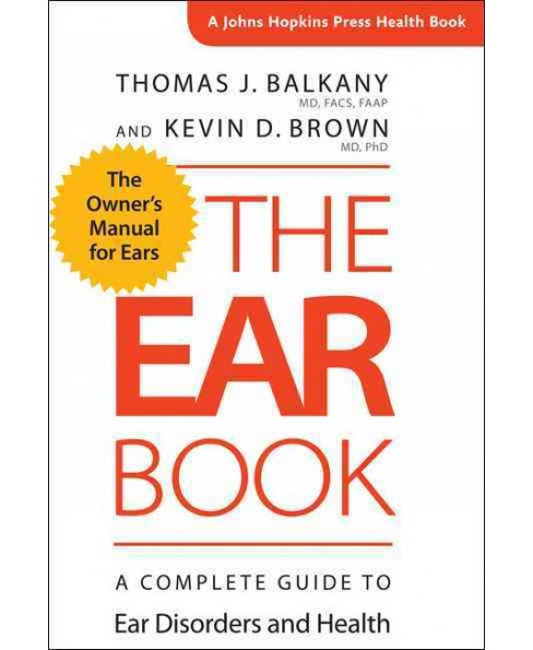Ear Book : A Complete Guide to Ear Disorders and Health (Paperback) (Thomas J. Balkany & Kevin D. Brown) - image 1 of 1