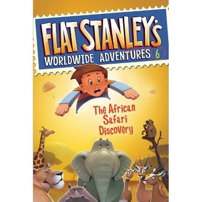 Flat Stanley's Worldwide Adventures #6: The African Safari Discovery - by  Jeff Brown (Hardcover)