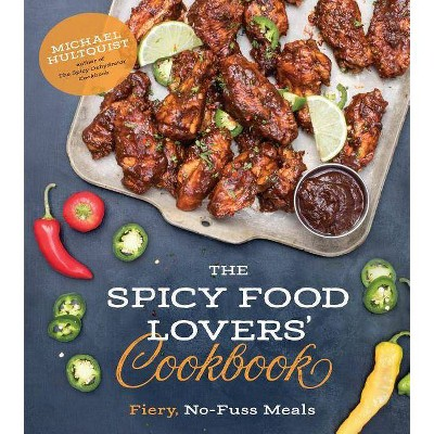 The Spicy Food Lovers' Cookbook - by Michael Hultquist (Paperback)