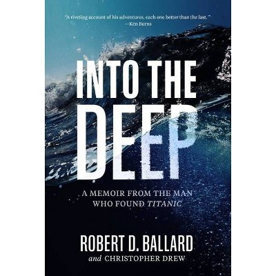 Into the Deep - by  Robert D Ballard & Robert Ballard (Hardcover)