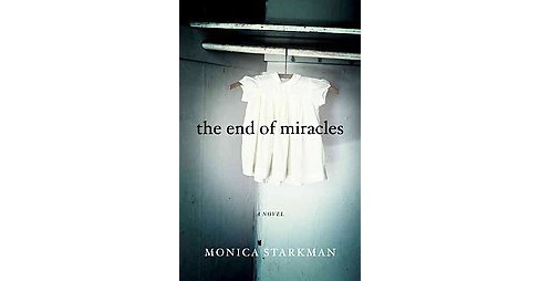 End of Miracles (Paperback) (Monica Starkman) - image 1 of 1
