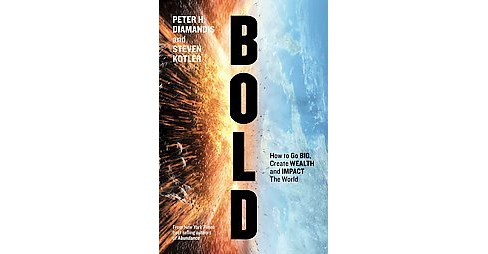 Bold : How to Go Big, Achieve Success, and Impact the World (Hardcover) (Peter H. Diamandis & Steven - image 1 of 1