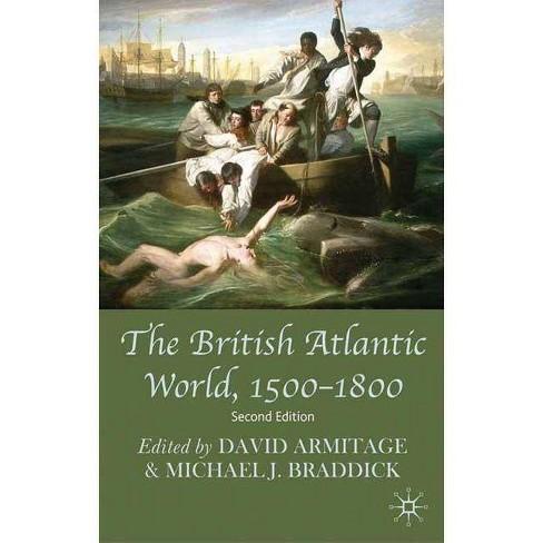 The British Atlantic World, 1500-1800 - 2 Edition by  David Armitage & Michael Braddick (Paperback) - image 1 of 1