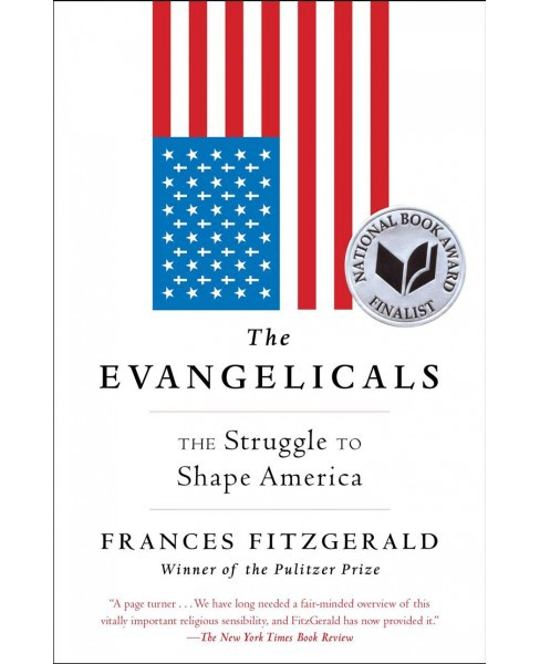 Evangelicals : The Struggle to Shape America -  Reprint by Frances Fitzgerald (Paperback) - image 1 of 1