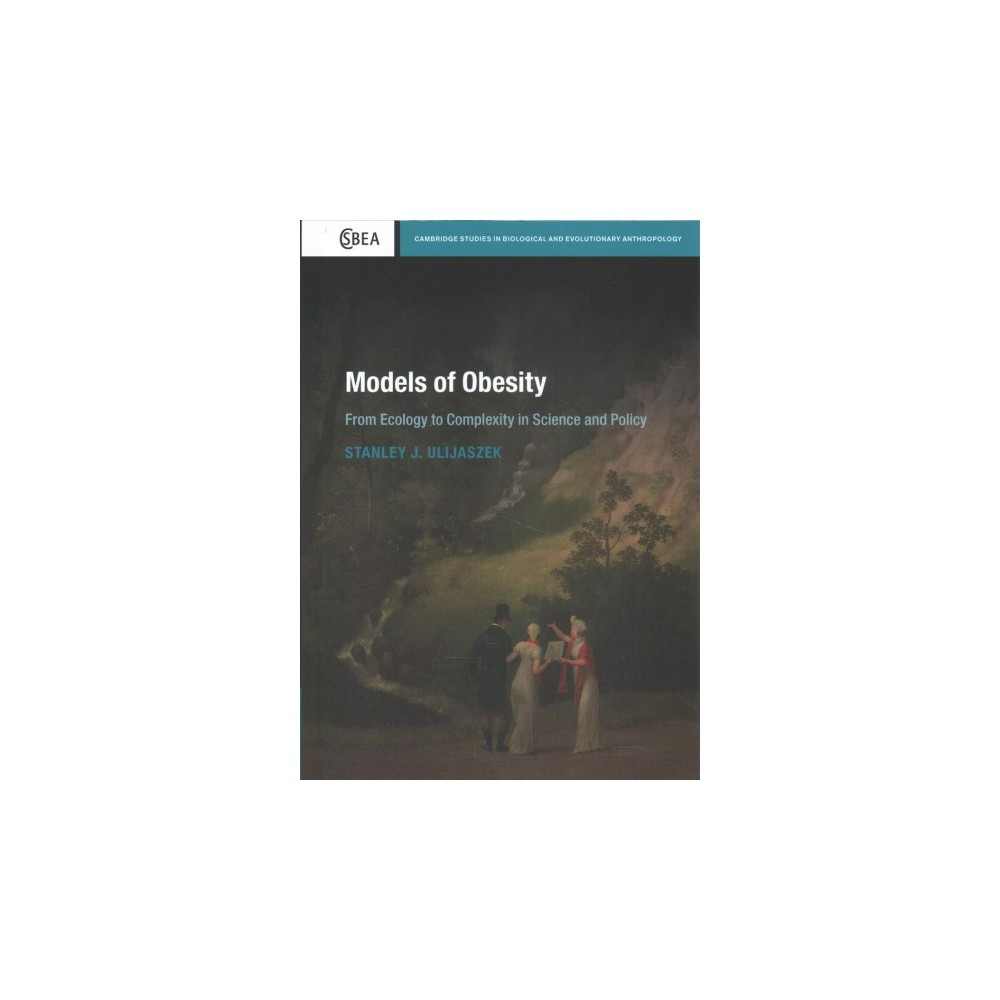 Models of Obesity : From Ecology to Complexity in Science and Policy - (Hardcover)