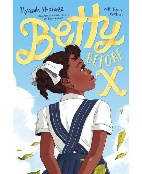 Betty Before X -  by Ilyasah Shabazz & Renu00e9e Watson (Hardcover) - image 1 of 1