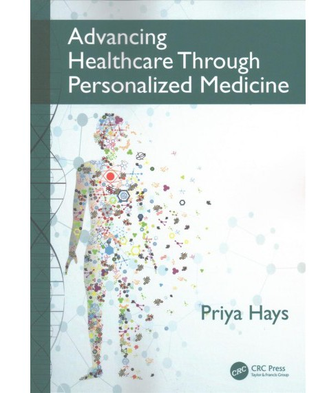Advancing Healthcare Through Personalized Medicine (Paperback) (Ph.D. Priya Hays) - image 1 of 1