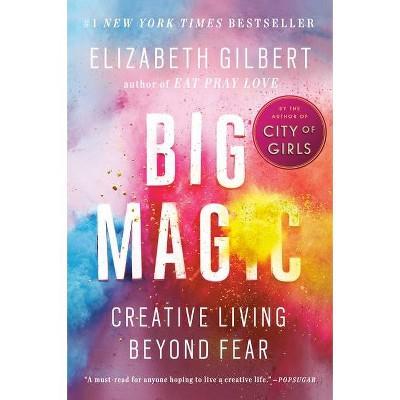 Big Magic: Creative Living Beyond Fear (Paperback) by Elizabeth Gilbert