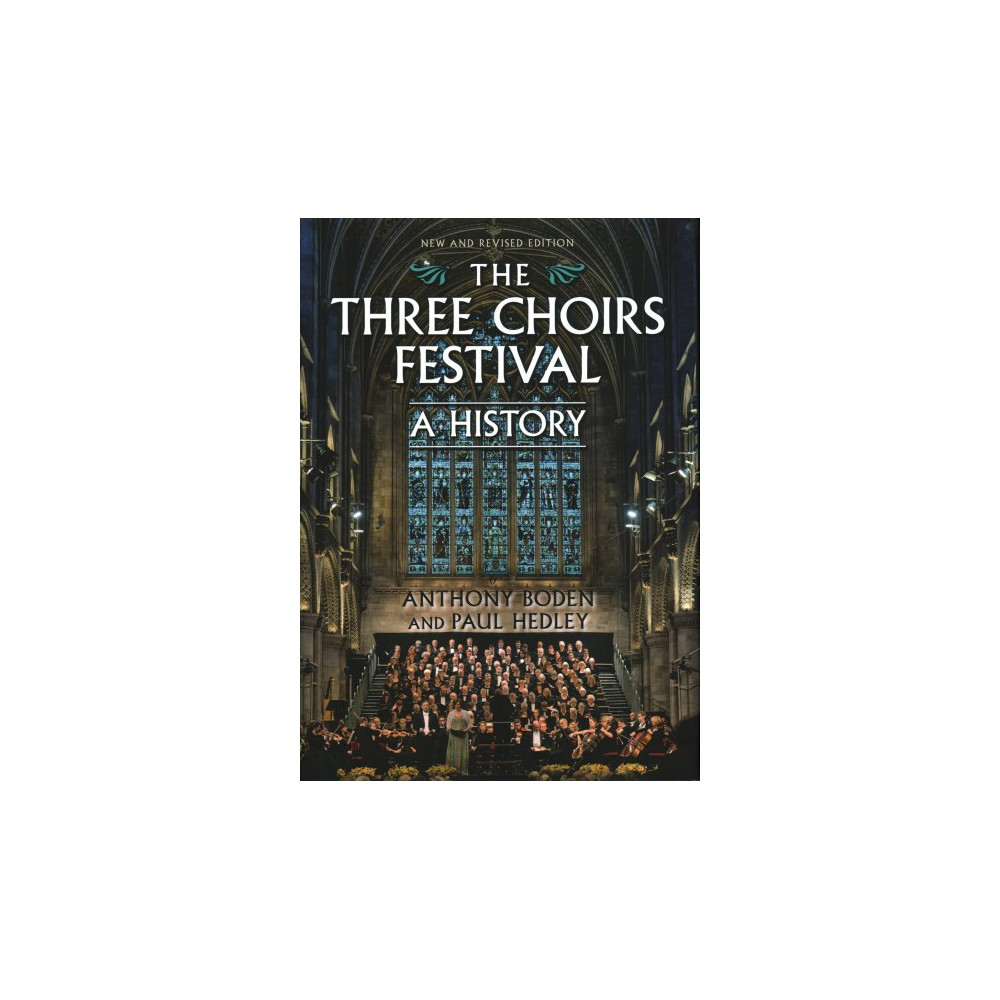 Three Choirs Festival : A History - by Anthony Boden & Paul Hedley (Hardcover)