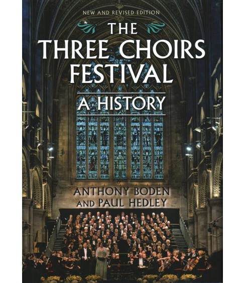 Three Choirs Festival : A History -  by Anthony Boden & Paul Hedley (Hardcover) - image 1 of 1