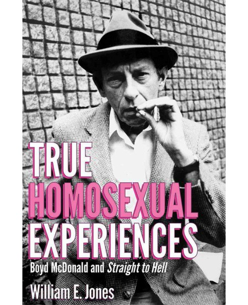 True Homosexual Experiences : Boyd McDonald and Straight to Hell (Hardcover) (William E. Jones) - image 1 of 1