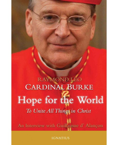 Hope for the World : To Unite All Things in Christ (Paperback) (Raymond Leo Cardinal Burke) - image 1 of 1