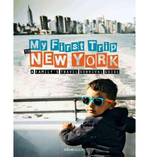 My First Trip to New York : A Family's Travel Survival Guide (Paperback) (Sara Degonia) - image 1 of 1