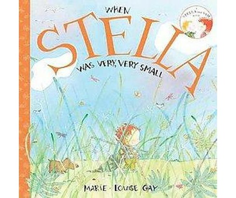 When Stella Was Very, Very Small (Paperback) (Marie-Louise Gay) - image 1 of 1