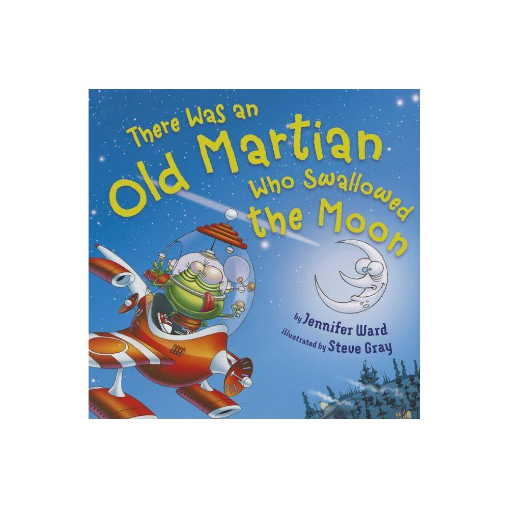 There Was An Old Martian Who Swallowed The Moon By Jennifer Ward Hardcover