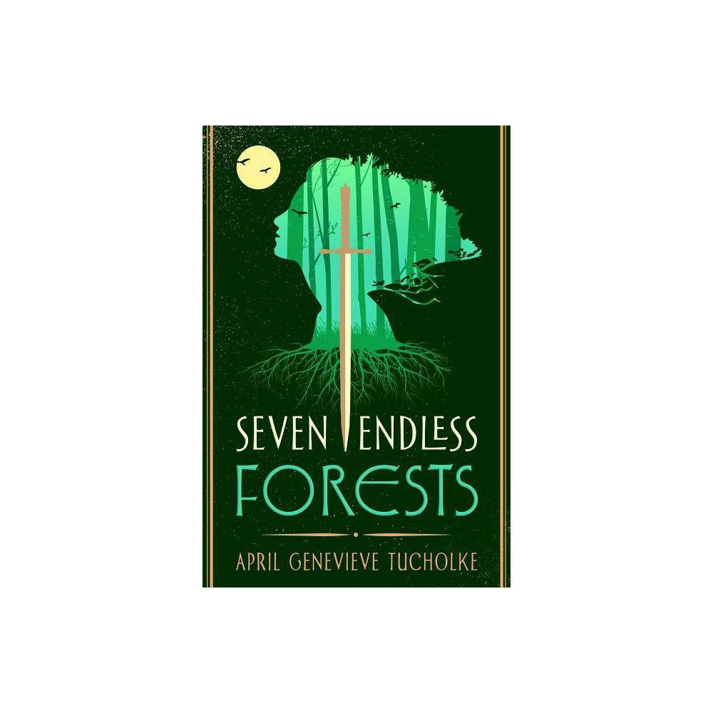 Seven Endless Forests By April Genevieve Tucholke Hardcover