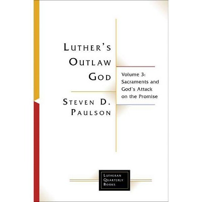 Luther's Outlaw God - (Lutheran Quarterly Books) by  Steven D Paulson (Paperback)