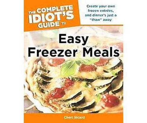 Complete Idiot's Guide to Easy Freezer Meals (Paperback) (Cheri Sicard) - image 1 of 1