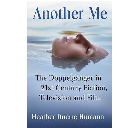 Another Me : The Doppelganger in 21st Century Fiction, Television and Film (Paperback) (Heather Duerre - image 1 of 1