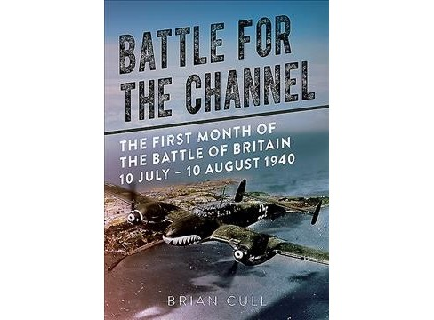 Battle for the Channel : The First Month of the Battle of Britain, 10 July-10 August 1940 (Hardcover) - image 1 of 1