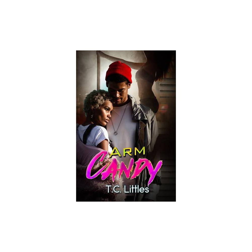 Arm Candy - by T. C. Littles (Paperback)
