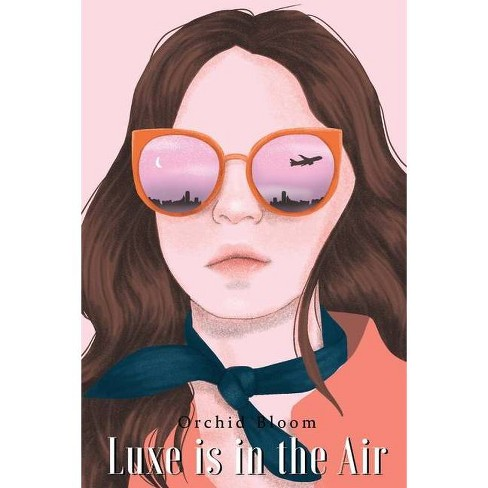 Luxe Is In The Air - by  Orchid Bloom (Paperback) - image 1 of 1
