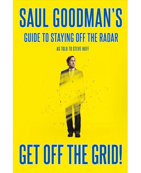 Get Off the Grid! : Saul Goodman's Guide to Staying Off the Radar (Hardcover) (Saul Goodman & Steve - image 1 of 1