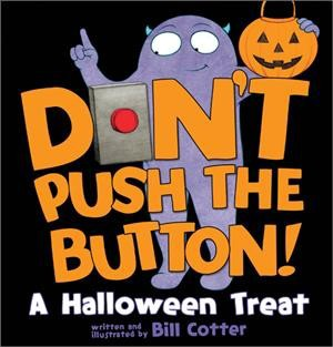 Don't Push the Button! : A Halloween Treat - BRDBK by Bill Cotter (Hardcover)