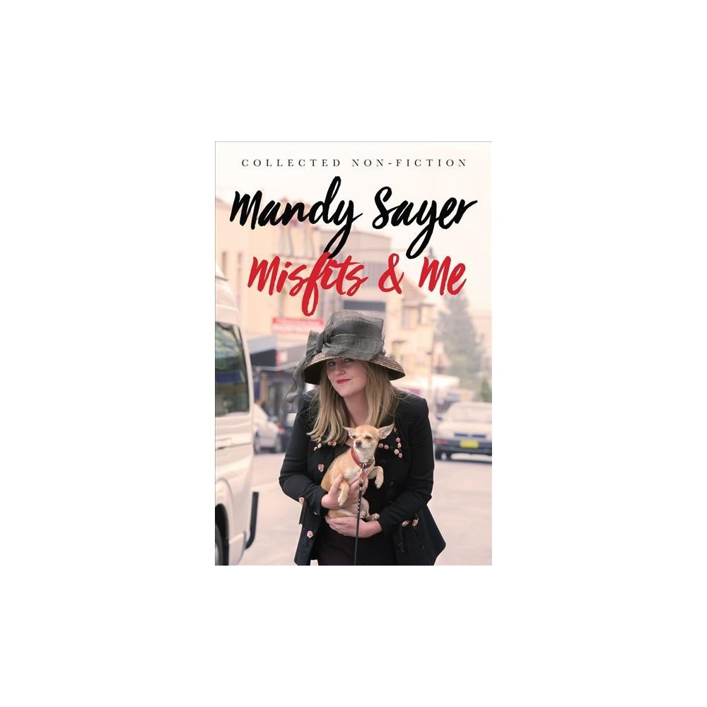 Misfits & Me : Collected Non-Fiction - by Mandy Sayer (Paperback)