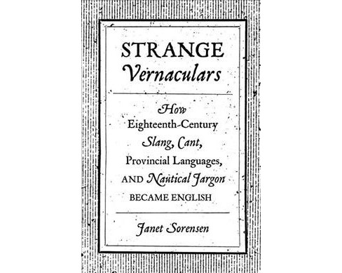 Strange Vernaculars : How Eighteenth-Century Slang, Cant, Provincial Languages, and Nautical Jargon - image 1 of 1