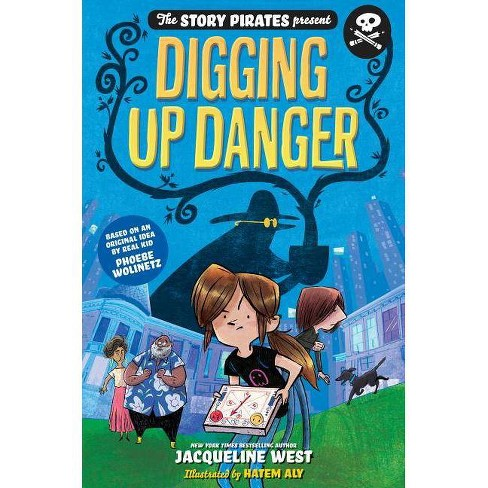 The Story Pirates Present: Digging Up Danger - by  Story Pirates & Jacqueline West (Hardcover) - image 1 of 1