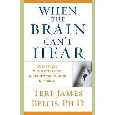 When the Brain Can't Hear - by  Teri James Bellis (Paperback)