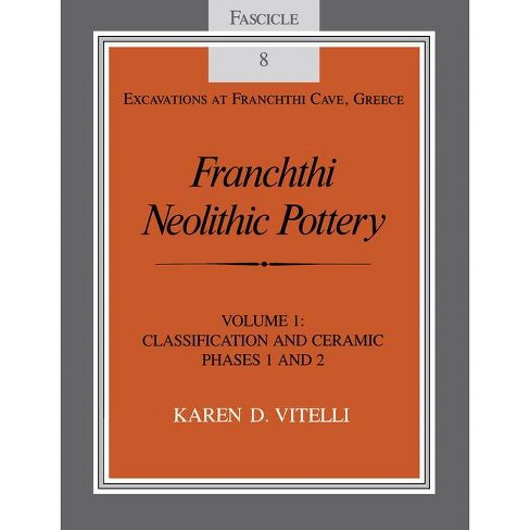 Franchthi Neolithic Pottery, Volume 1 - (Excavations at Franchthi Cave, Greece) by  Karen D Vitelli (Paperback) - image 1 of 1