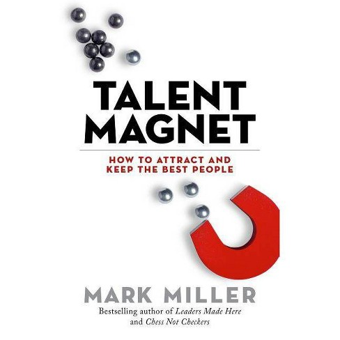 Talent Magnet - (High Performance) by  Mark Miller (Hardcover) - image 1 of 1